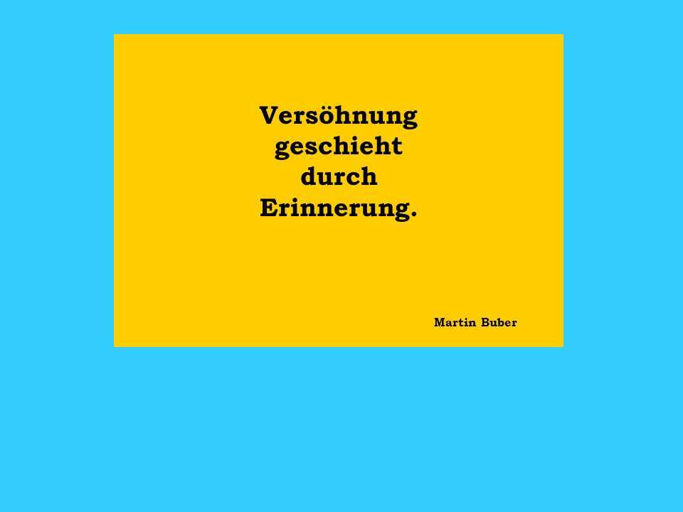 Versöhnung geschieht durch Erinnerung. Martin Buber