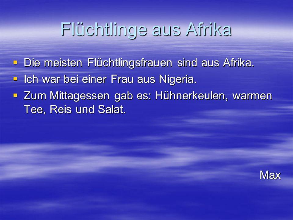 Flüchtlinge aus Afrika Die meisten Flüchtlingsfrauen sind aus Afrika. Die meisten Flüchtlingsfrauen sind aus Afrika. Ich war bei einer Frau aus Nigeri