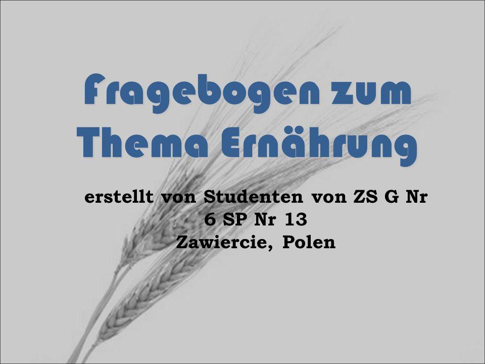 Fragebogen zum Thema Ernährung erstellt von Studenten von ZS G Nr 6 SP Nr 13 Zawiercie, Polen