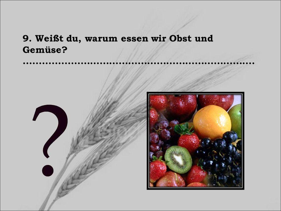 9. Weißt du, warum essen wir Obst und Gemüse?.........................................................................