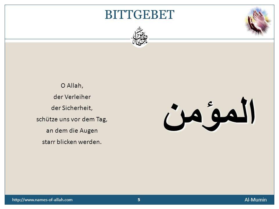 5 Al-Mumin 5 http://www.names-of-allah.com BITTGEBET O Allah, der Verleiher der Sicherheit, schütze uns vor dem Tag, an dem die Augen starr blicken werden.