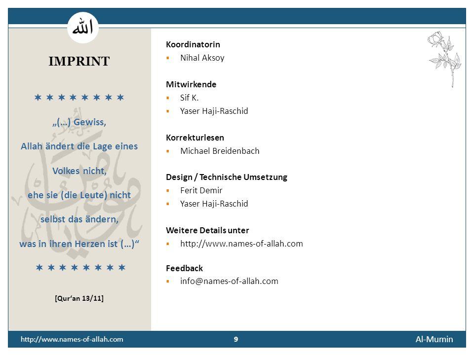 8 Al-Mumin 8 http://www.names-of-allah.com STREBEN NACH … Der Diener des Glaubenden soll so leben, dass er allen Schutz gewährt, die ihm Ehre, Gut und