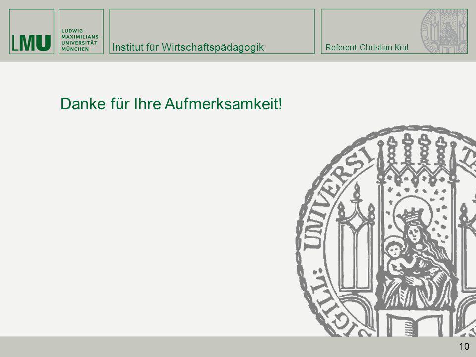 Institut für Wirtschaftspädagogik Referent: Christian Kral 10 Danke für Ihre Aufmerksamkeit!