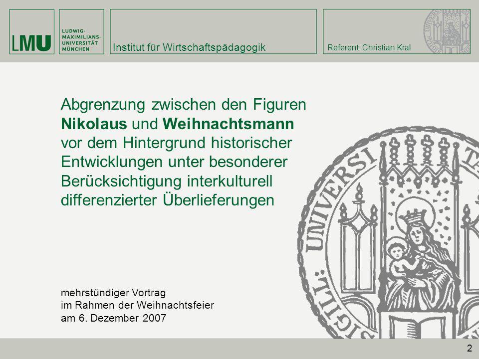 Institut für Wirtschaftspädagogik Referent: Christian Kral 2 Abgrenzung zwischen den Figuren Nikolaus und Weihnachtsmann vor dem Hintergrund historisc