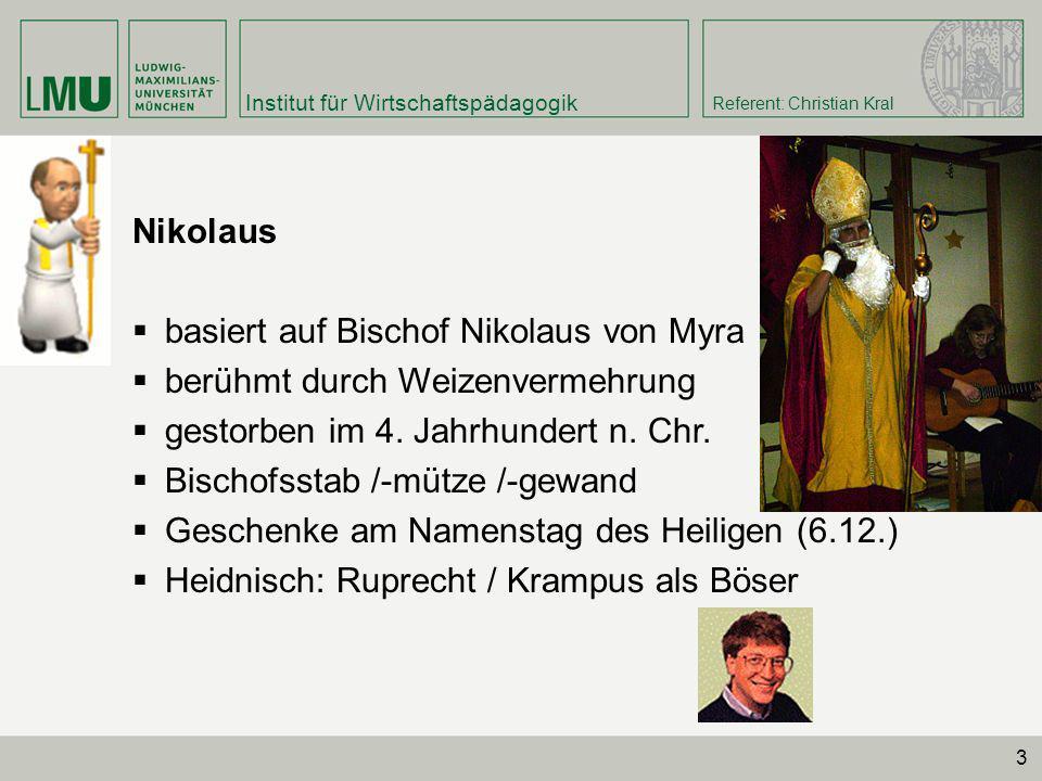 Institut für Wirtschaftspädagogik Referent: Christian Kral 3 Nikolaus basiert auf Bischof Nikolaus von Myra berühmt durch Weizenvermehrung gestorben i