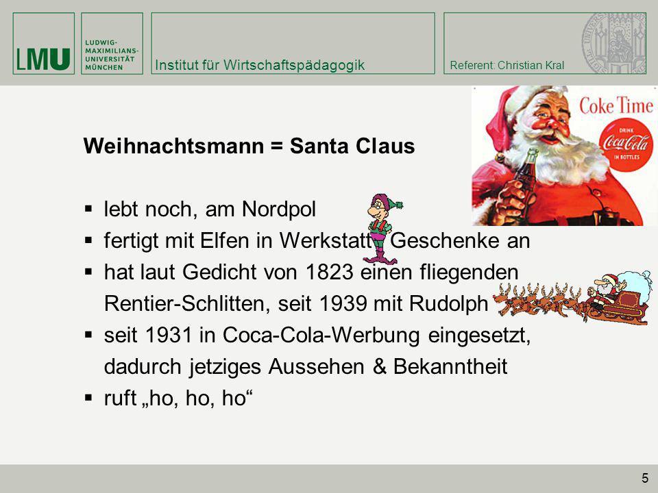 Institut für Wirtschaftspädagogik Referent: Christian Kral 5 Weihnachtsmann = Santa Claus lebt noch, am Nordpol fertigt mit Elfen in Werkstatt Geschen