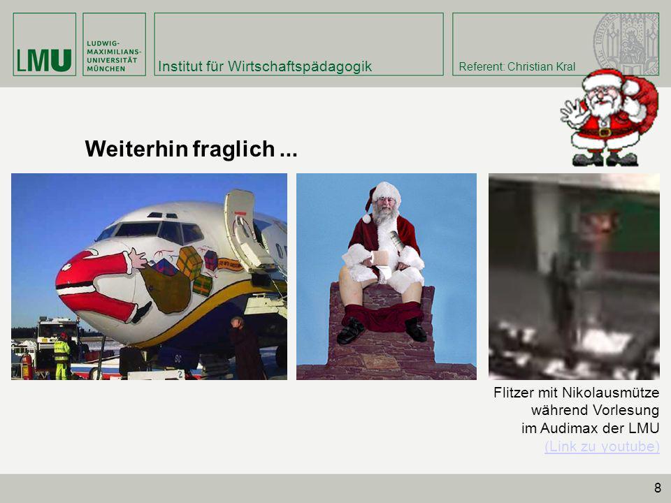 Institut für Wirtschaftspädagogik Referent: Christian Kral 8 Flitzer mit Nikolausmütze während Vorlesung im Audimax der LMU (Link zu youtube) Weiterhi