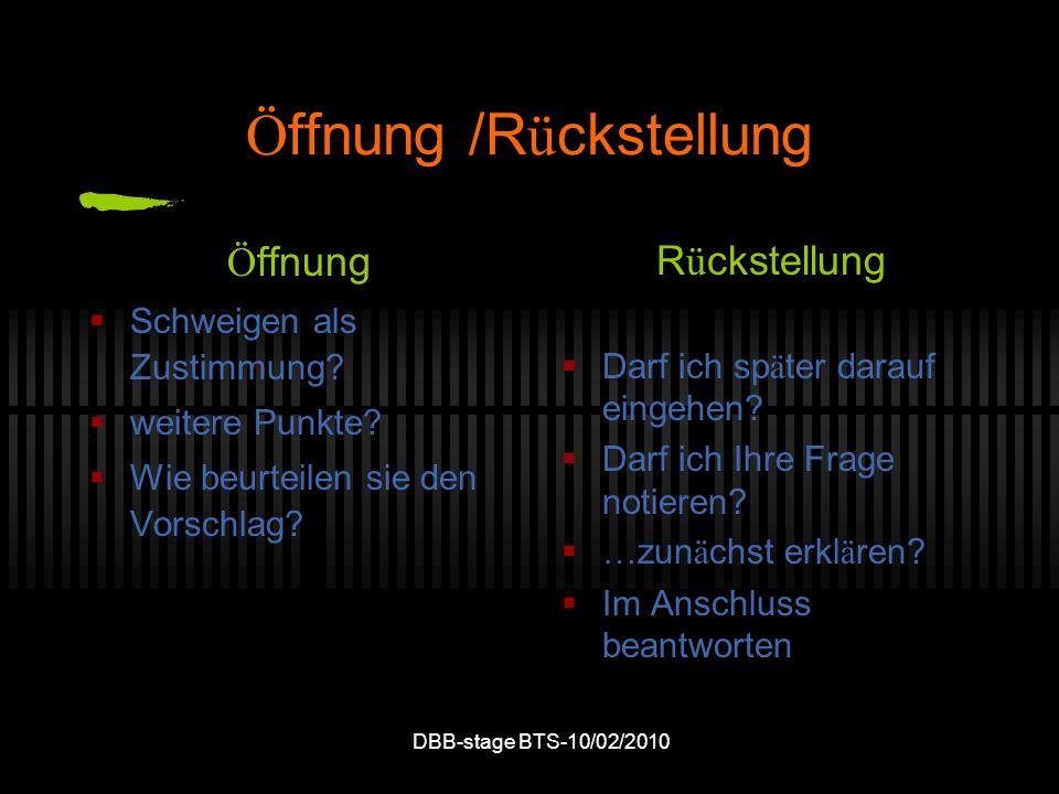 DBB-stage BTS-10/02/2010 Ö ffnung /R ü ckstellung Ö ffnung Schweigen als Zustimmung? weitere Punkte? Wie beurteilen sie den Vorschlag? R ü ckstellung