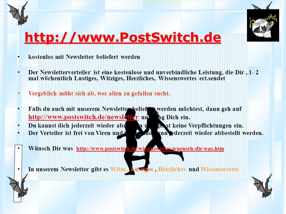 http://www.PostSwitch.de kostenlos mit Newsletter beliefert werden Der Newsletterverteiler ist eine kostenlose und unverbindliche Leistung, die Dir, 1