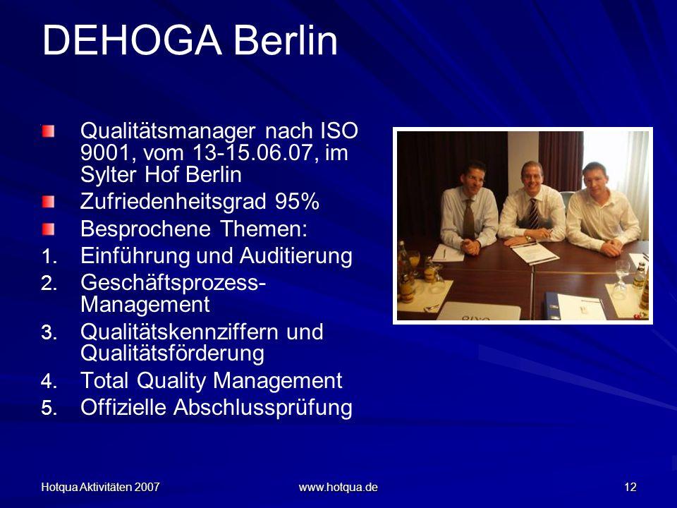Hotqua Aktivitäten 2007 www.hotqua.de 12 DEHOGA Berlin Qualitätsmanager nach ISO 9001, vom 13-15.06.07, im Sylter Hof Berlin Zufriedenheitsgrad 95% Besprochene Themen: 1.