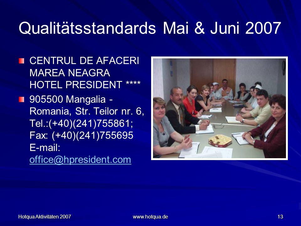 Hotqua Aktivitäten 2007 www.hotqua.de 13 Qualitätsstandards Mai & Juni 2007 CENTRUL DE AFACERI MAREA NEAGRA HOTEL PRESIDENT **** 905500 Mangalia - Romania, Str.