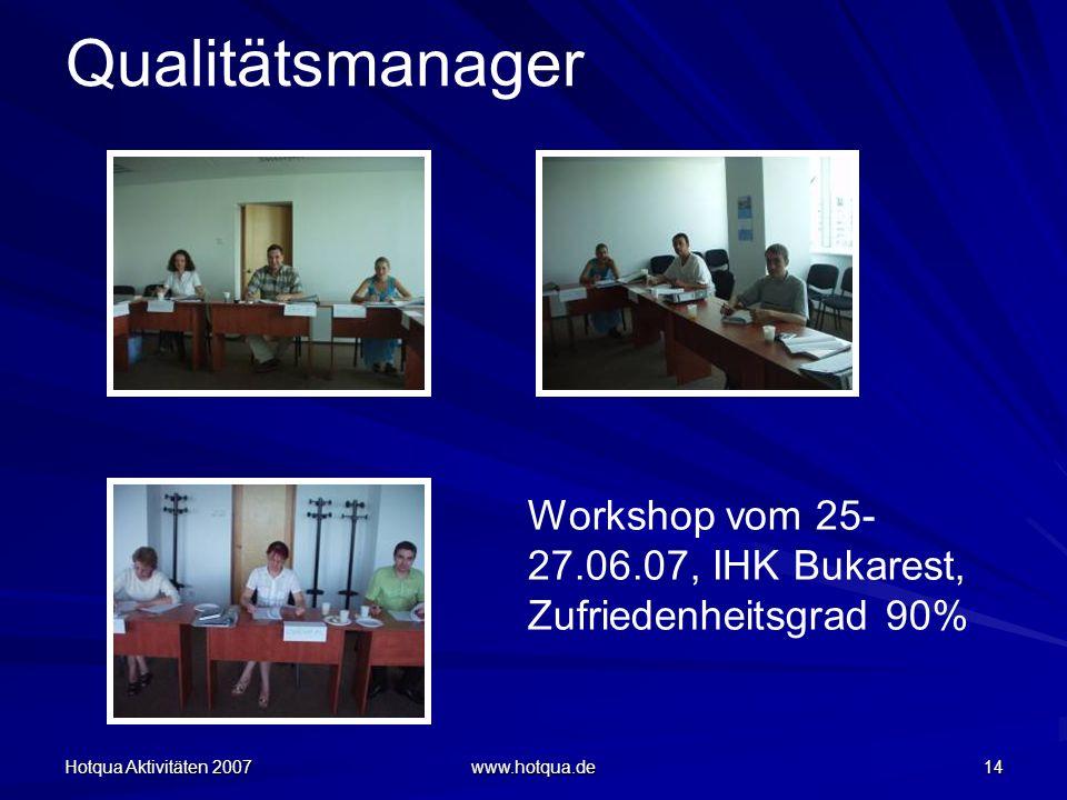 Hotqua Aktivitäten 2007 www.hotqua.de 14 Qualitätsmanager Workshop vom 25- 27.06.07, IHK Bukarest, Zufriedenheitsgrad 90%
