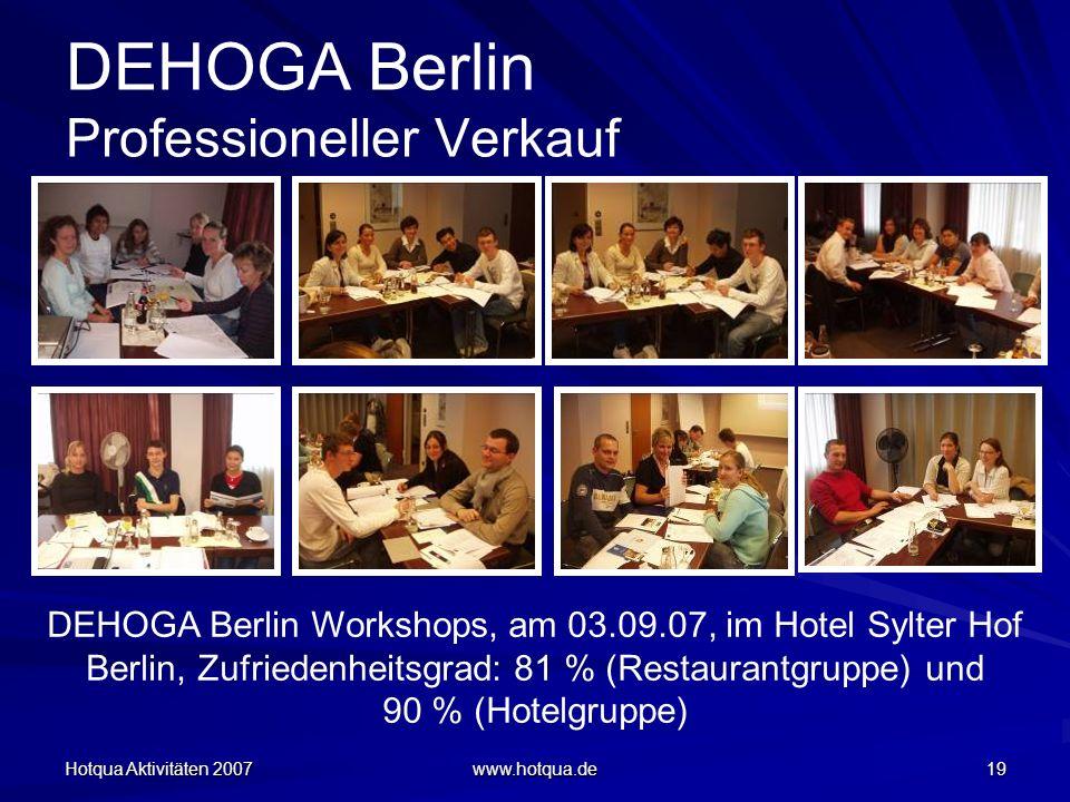 Hotqua Aktivitäten 2007 www.hotqua.de 19 DEHOGA Berlin Professioneller Verkauf DEHOGA Berlin Workshops, am 03.09.07, im Hotel Sylter Hof Berlin, Zufriedenheitsgrad: 81 % (Restaurantgruppe) und 90 % (Hotelgruppe)