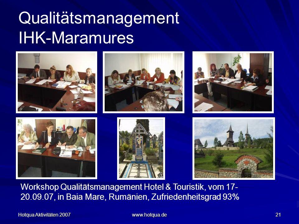 Hotqua Aktivitäten 2007 www.hotqua.de 21 Qualitätsmanagement IHK-Maramures Workshop Qualitätsmanagement Hotel & Touristik, vom 17- 20.09.07, in Baia Mare, Rumänien, Zufriedenheitsgrad 93%