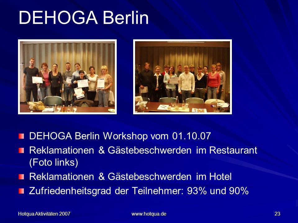 Hotqua Aktivitäten 2007 www.hotqua.de 23 DEHOGA Berlin DEHOGA Berlin Workshop vom 01.10.07 Reklamationen & Gästebeschwerden im Restaurant (Foto links) Reklamationen & Gästebeschwerden im Hotel Zufriedenheitsgrad der Teilnehmer: 93% und 90%