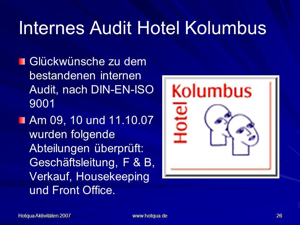 Hotqua Aktivitäten 2007 www.hotqua.de 26 Internes Audit Hotel Kolumbus Glückwünsche zu dem bestandenen internen Audit, nach DIN-EN-ISO 9001 Am 09, 10 und 11.10.07 wurden folgende Abteilungen überprüft: Geschäftsleitung, F & B, Verkauf, Housekeeping und Front Office.