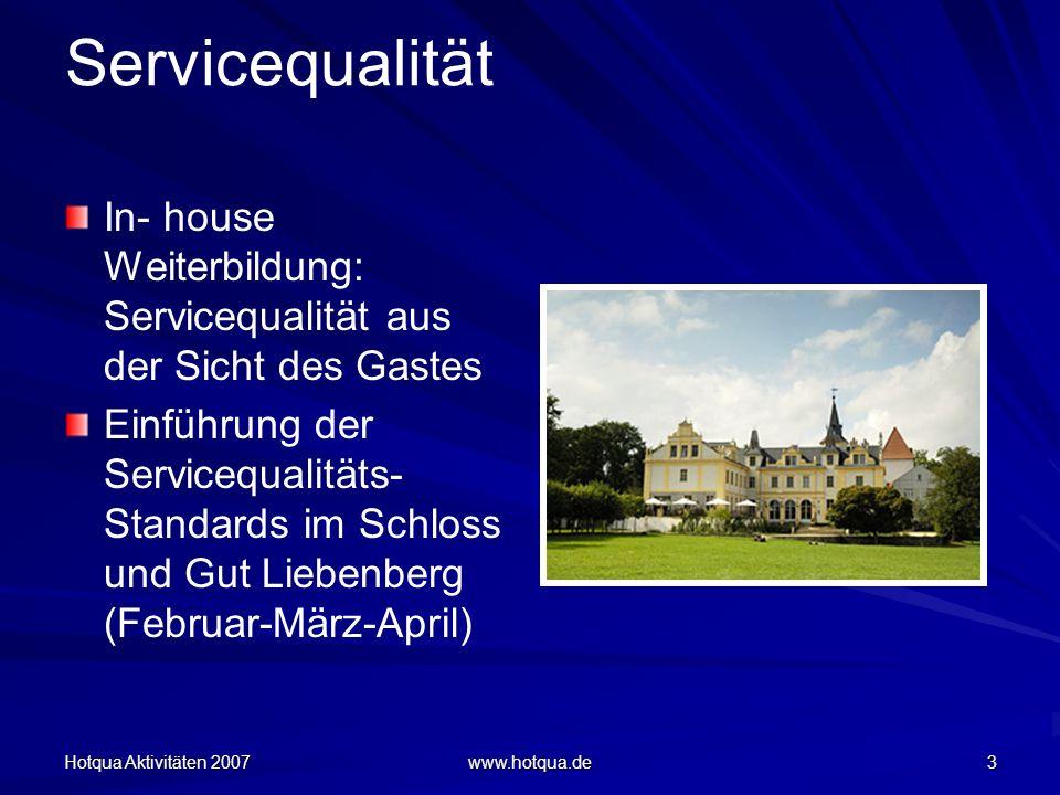 Hotqua Aktivitäten 2007 www.hotqua.de 3 Servicequalität In- house Weiterbildung: Servicequalität aus der Sicht des Gastes Einführung der Servicequalitäts- Standards im Schloss und Gut Liebenberg (Februar-März-April)