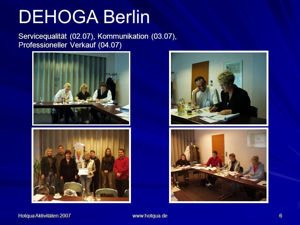 Hotqua Aktivitäten 2007 www.hotqua.de 17 DEHOGA Berlin Workshop: Erfolgreiche Kommunikation, am 01.08.07 in Berlin, Zufriedenheitsgrad der Teilnehmer: 90%