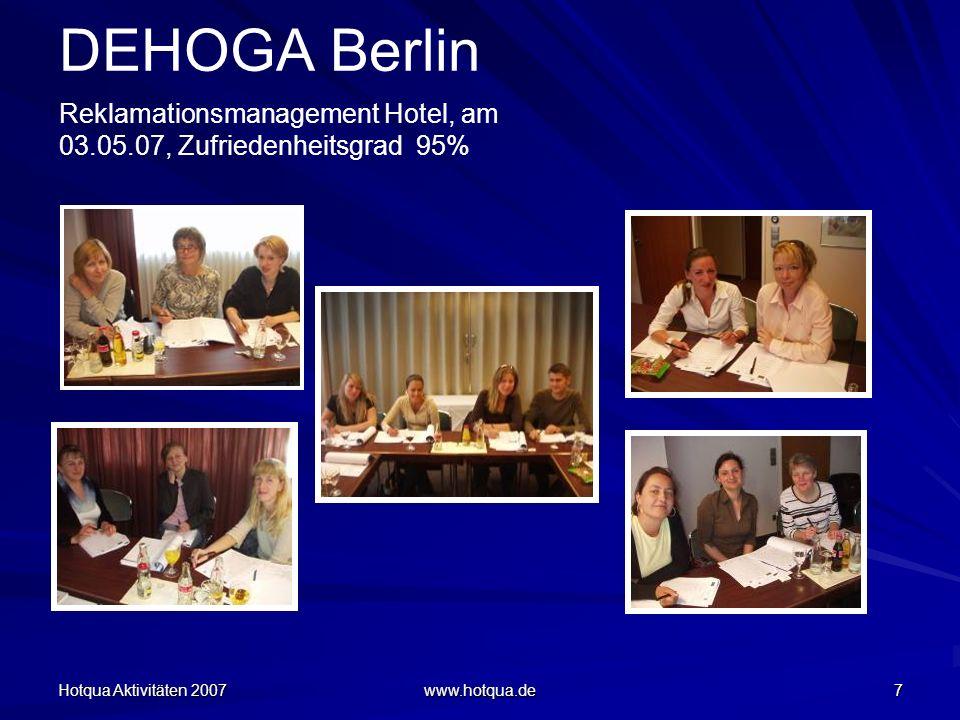 Hotqua Aktivitäten 2007 www.hotqua.de 18 DEHOGA Berlin Konfliktmanagement in Hotel und Restaurantbetrieben DEHOGA Berlin Workshop vom 03.08.07 im Hotel Sylter Hof Berlin Zufriedenheitsgrad der Telnehmer: 88%