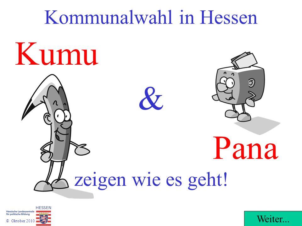 © Oktober 2010 Kumu & Weiter... Kommunalwahl in Hessen Pana zeigen wie es geht!