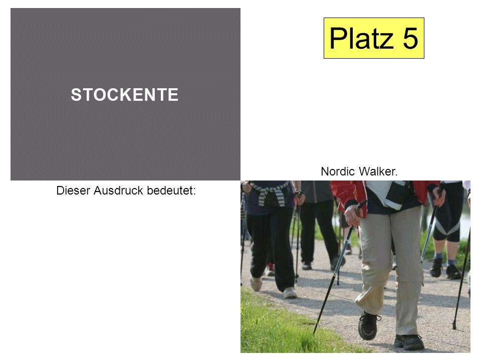 Dieser Ausdruck bedeutet: Nordic Walker. Platz 5