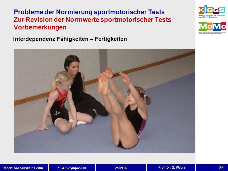 22 KiGGS-SymposiumRobert Koch-Institut Berlin25.09.06 Probleme der Normierung sportmotorischer Tests Zur Revision der Normwerte sportmotorischer Tests Vorbemerkungen Prof.