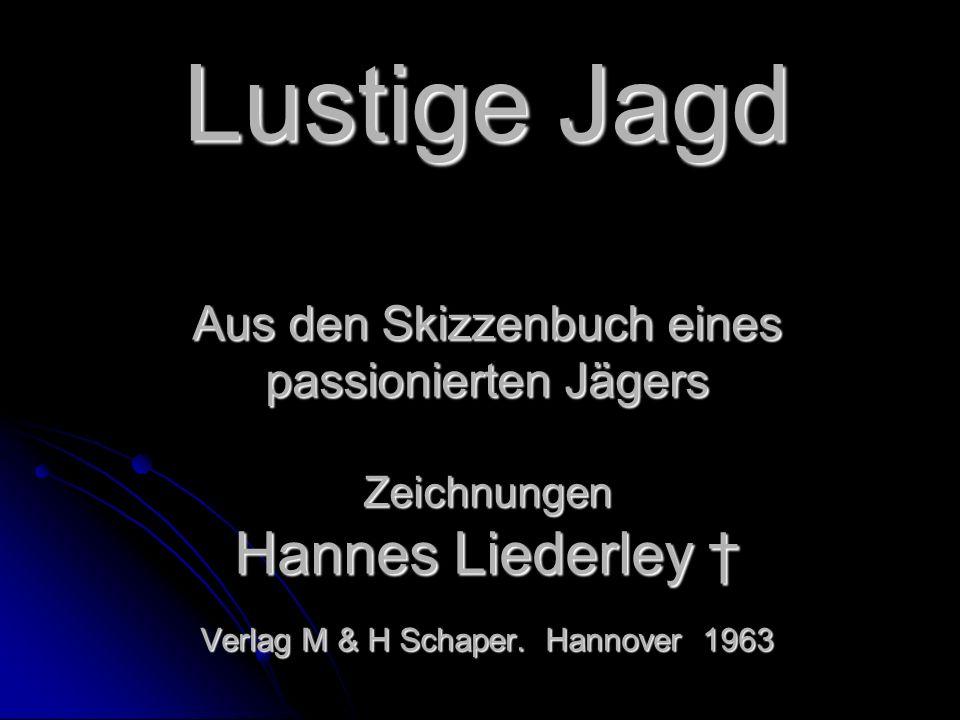 Lustige Jagd Aus den Skizzenbuch eines passionierten Jägers Zeichnungen Hannes Liederley Verlag M & H Schaper. Hannover 1963