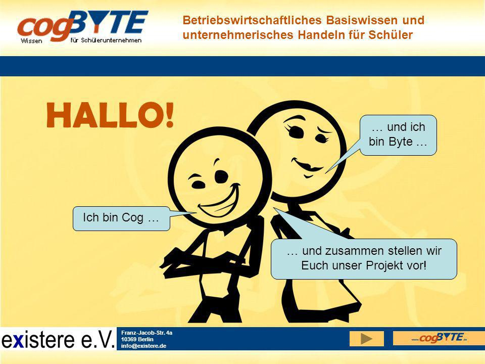 Betriebswirtschaftliches Basiswissen und unternehmerisches Handeln für Schüler Franz-Jacob-Str. 4a 10369 Berlin info@existere.de HALLO! Ich bin Cog …