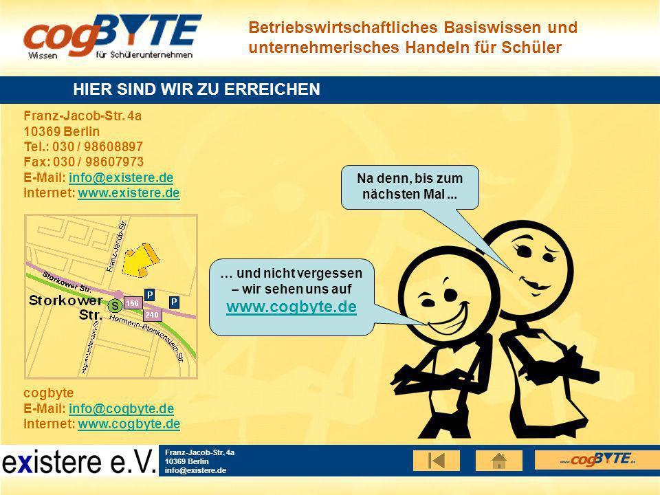 Betriebswirtschaftliches Basiswissen und unternehmerisches Handeln für Schüler Franz-Jacob-Str. 4a 10369 Berlin info@existere.de HIER SIND WIR ZU ERRE