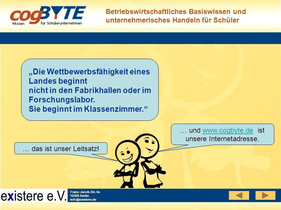 Betriebswirtschaftliches Basiswissen und unternehmerisches Handeln für Schüler Franz-Jacob-Str. 4a 10369 Berlin info@existere.de … das ist unser Leits