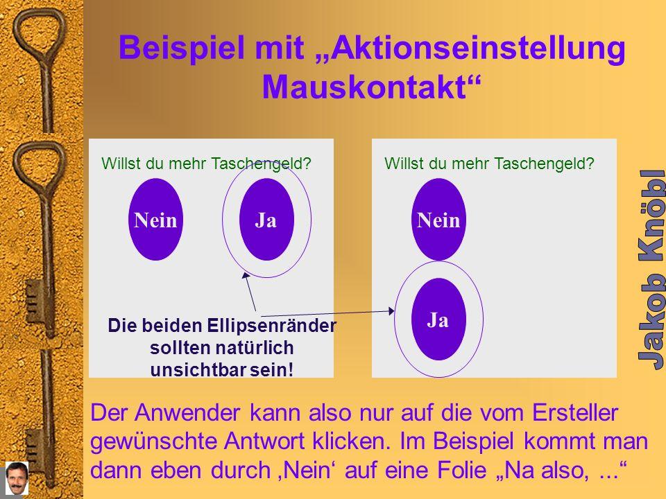 Beispiel mit Aktionseinstellung Mauskontakt Willst du mehr Taschengeld? NeinJa Erstelle 2 ähnliche Folien (wie hier abgebildet)! Willst du mehr Tasche