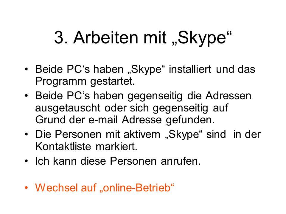 Das Programm Skype Programm runterladen -> Internet Adresse http://www.skype.com/intl/de/ http://www.skype.com/intl/de/ Programm installieren: Folge der Anleitung Konto eröffnen mit: Name, Skype-Namen, Passwort, e-mail, Wohn-Land, -Stadt Kontakte von Freunden in die Anruf-Liste aufnehmen.