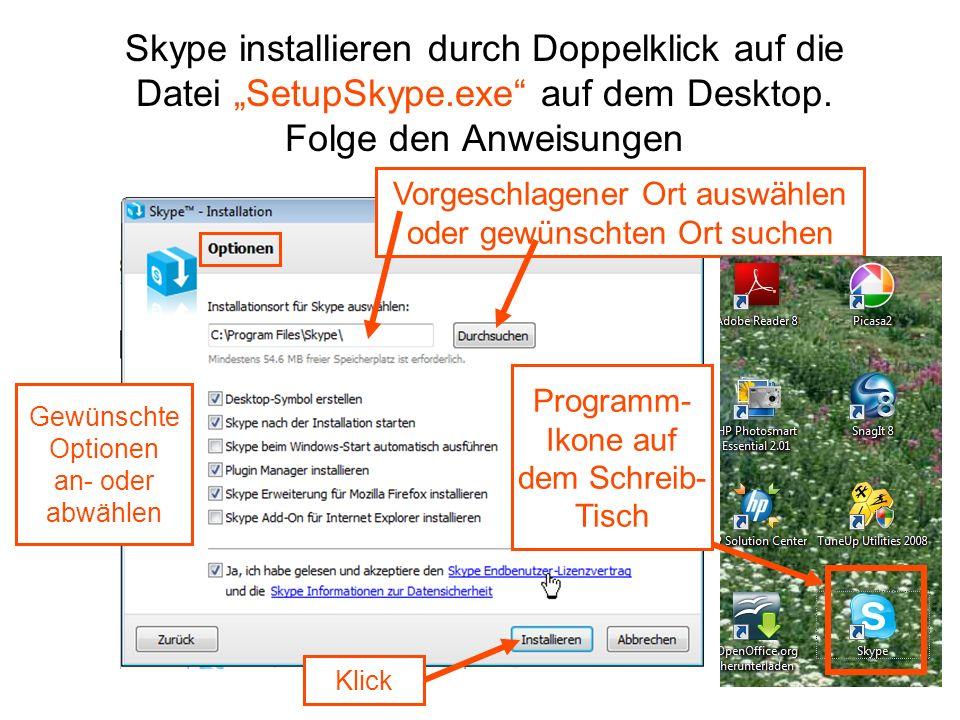 Skype installieren durch Doppelklick auf die Datei SetupSkype.exe auf dem Desktop.