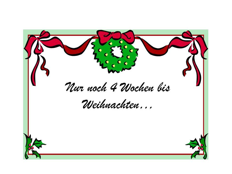 Nur noch 4 Wochen bis Weihnachten…