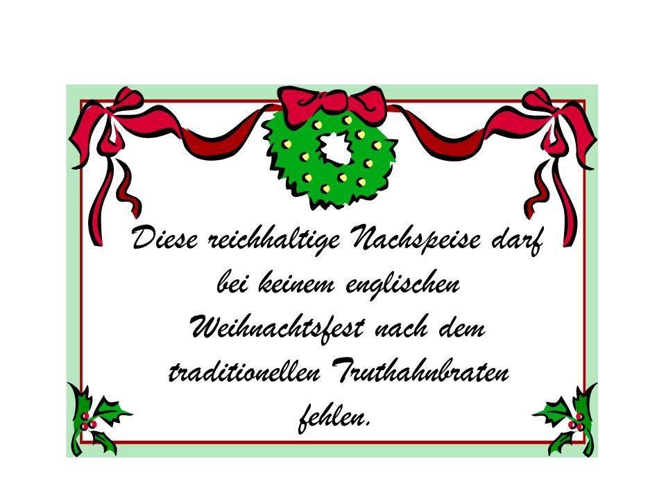 Diese reichhaltige Nachspeise darf bei keinem englischen Weihnachtsfest nach dem traditionellen Truthahnbraten fehlen.
