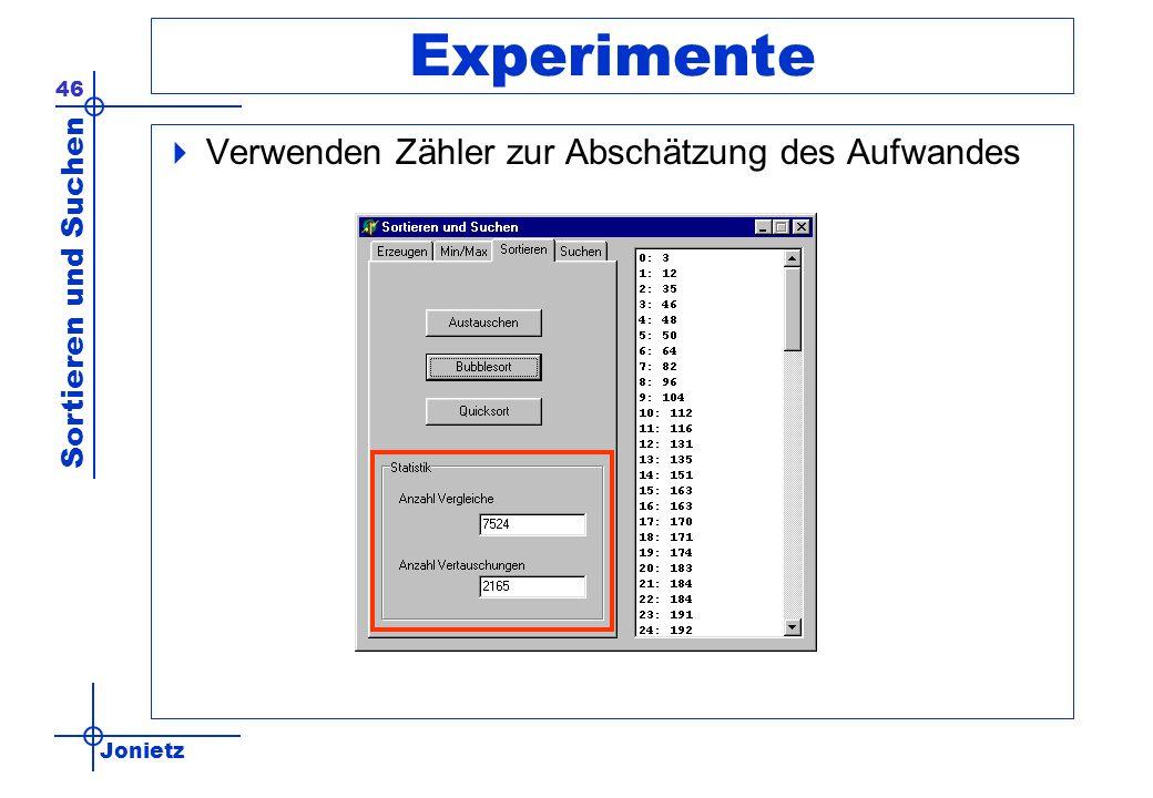 Jonietz Sortieren und Suchen 46 Experimente Verwenden Zähler zur Abschätzung des Aufwandes