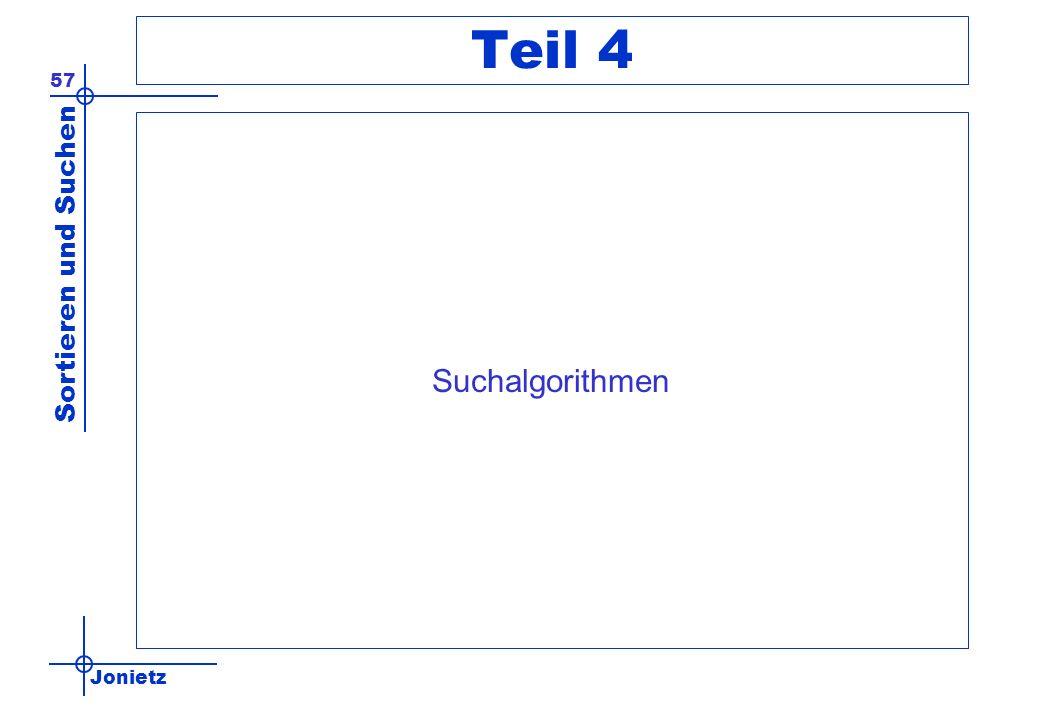 Jonietz Sortieren und Suchen 57 Teil 4 Suchalgorithmen