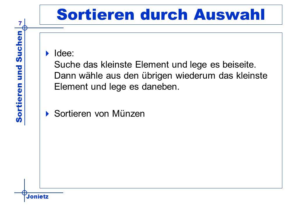 Jonietz Sortieren und Suchen 68 Lösung // das hier ist die eigentliche Suche: repeat position:= (links + rechts) div 2; if (wonach < zahlen[position]) then rechts:= position -1; else if (wonach > zahlen[position]) then links:= position +1; until (wonach = zahlen[position]) //Treffer.