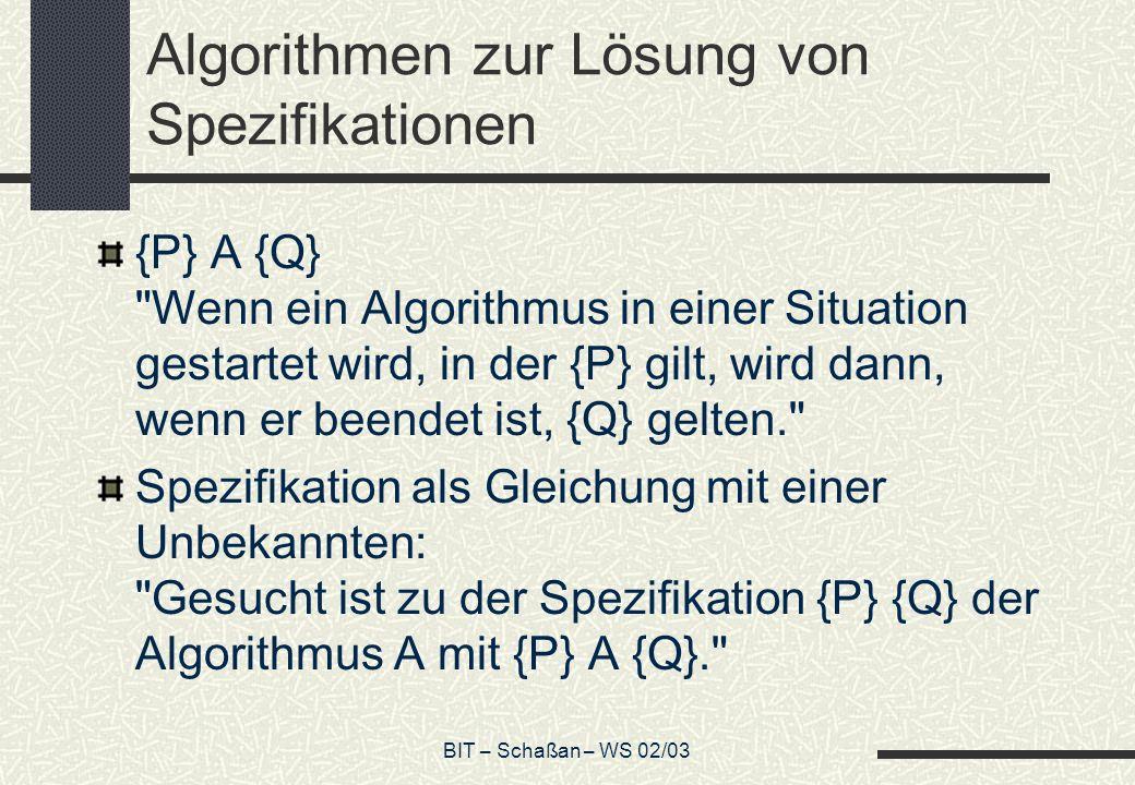 BIT – Schaßan – WS 02/03 Algorithmen zur Lösung von Spezifikationen {P} A {Q}
