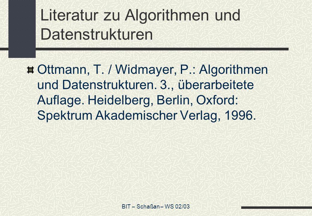 BIT – Schaßan – WS 02/03 Literatur zu Algorithmen und Datenstrukturen Ottmann, T. / Widmayer, P.: Algorithmen und Datenstrukturen. 3., überarbeitete A