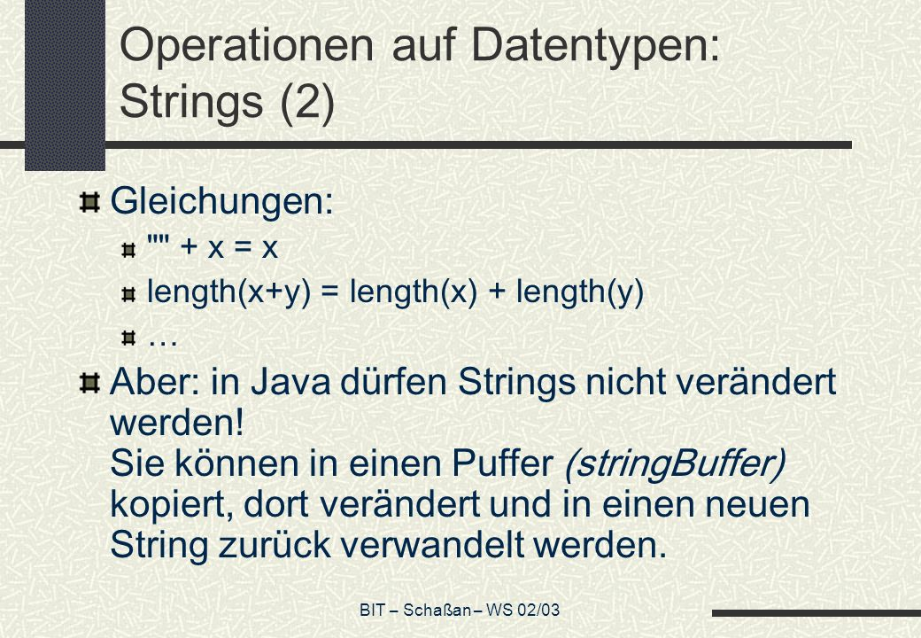 BIT – Schaßan – WS 02/03 Operationen auf Datentypen: Strings (2) Gleichungen:
