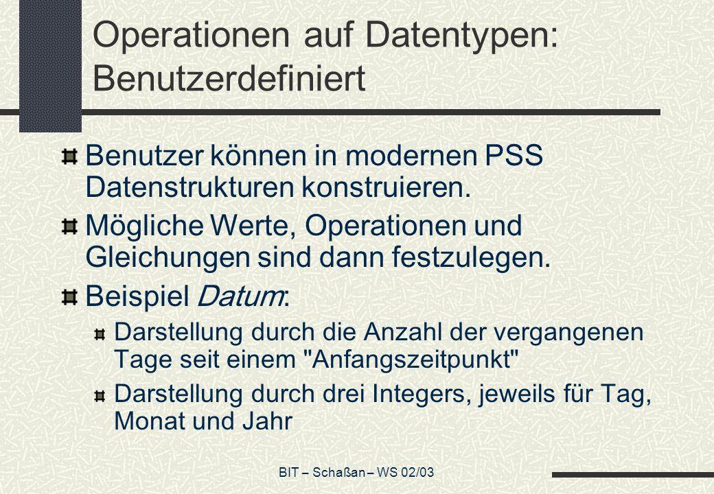 BIT – Schaßan – WS 02/03 Operationen auf Datentypen: Benutzerdefiniert Benutzer können in modernen PSS Datenstrukturen konstruieren. Mögliche Werte, O