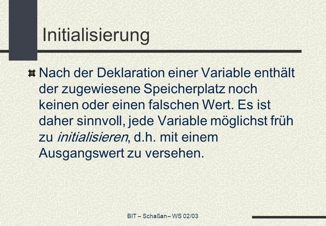 BIT – Schaßan – WS 02/03 Initialisierung Nach der Deklaration einer Variable enthält der zugewiesene Speicherplatz noch keinen oder einen falschen Wer