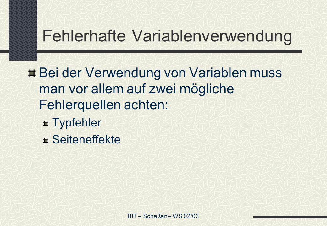 BIT – Schaßan – WS 02/03 Fehlerhafte Variablenverwendung Bei der Verwendung von Variablen muss man vor allem auf zwei mögliche Fehlerquellen achten: T