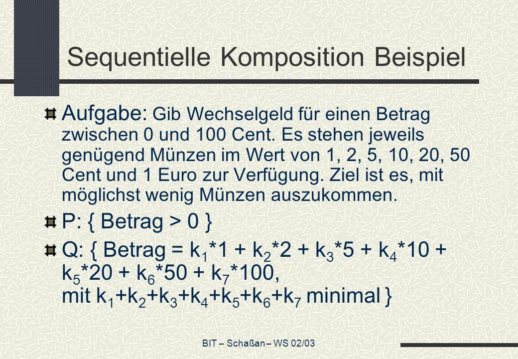 BIT – Schaßan – WS 02/03 Sequentielle Komposition Beispiel Aufgabe: Gib Wechselgeld für einen Betrag zwischen 0 und 100 Cent. Es stehen jeweils genüge