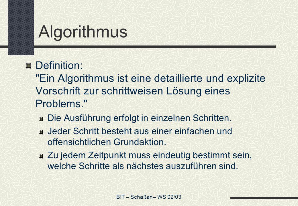 BIT – Schaßan – WS 02/03 Deklaration Dazu muss eine Variable in den meisten höheren Programmiersprachen vor der ersten Benutzung deklariert werden.