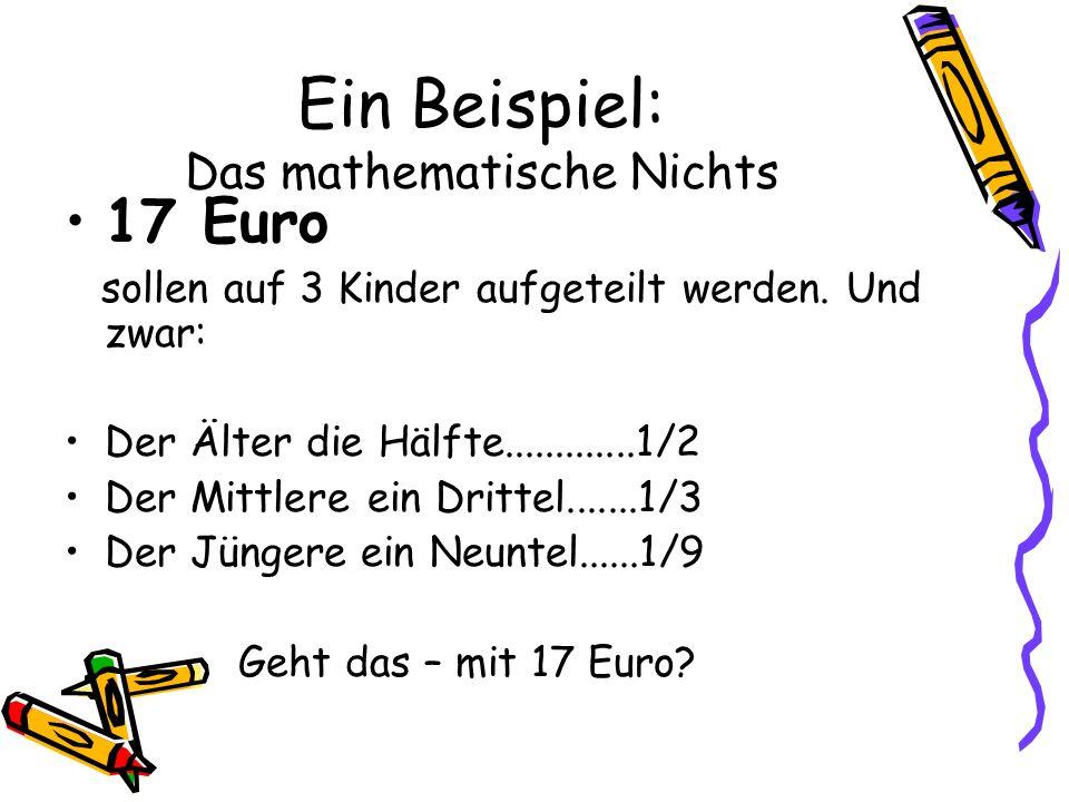 Ein Beispiel: Das mathematische Nichts 17 Euro sollen auf 3 Kinder aufgeteilt werden.