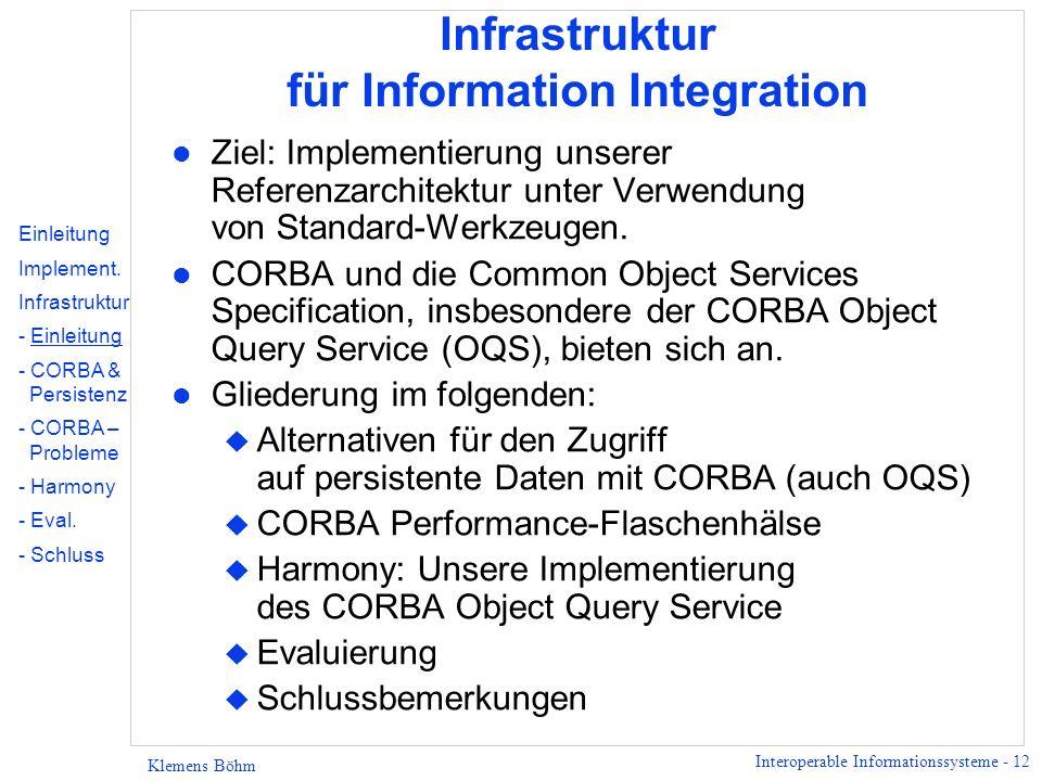 Interoperable Informationssysteme - 12 Klemens Böhm Infrastruktur für Information Integration l Ziel: Implementierung unserer Referenzarchitektur unter Verwendung von Standard-Werkzeugen.
