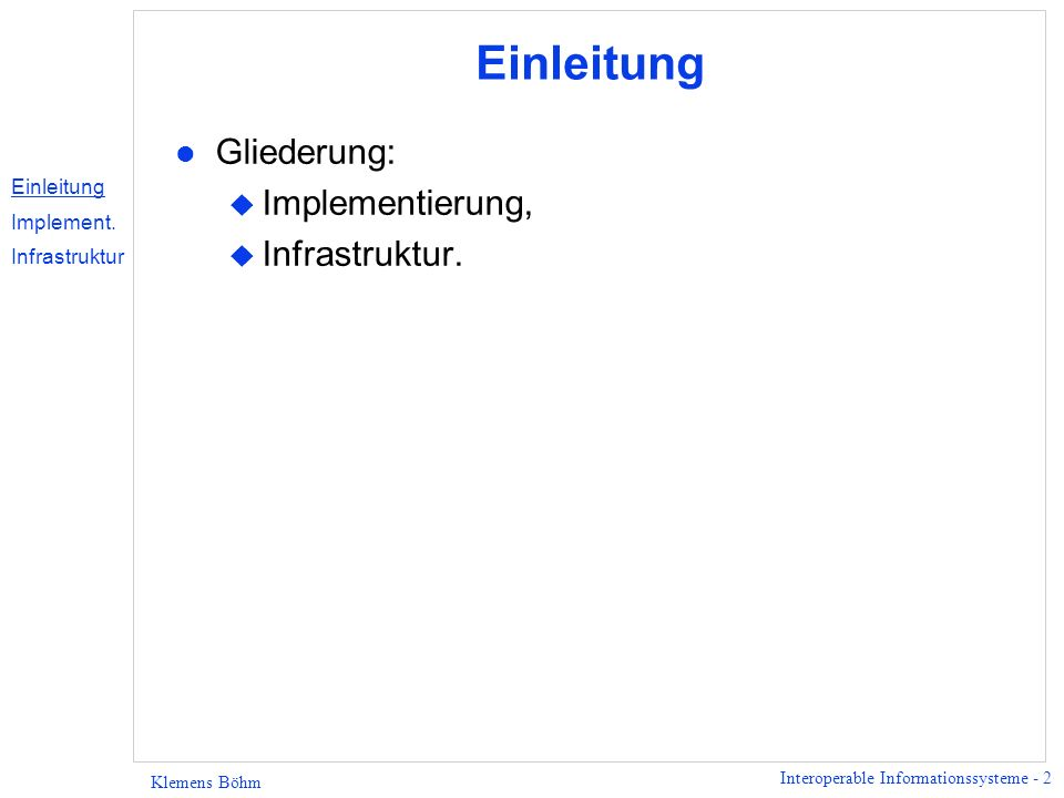 Interoperable Informationssysteme - 2 Klemens Böhm Einleitung l Gliederung: u Implementierung, u Infrastruktur.