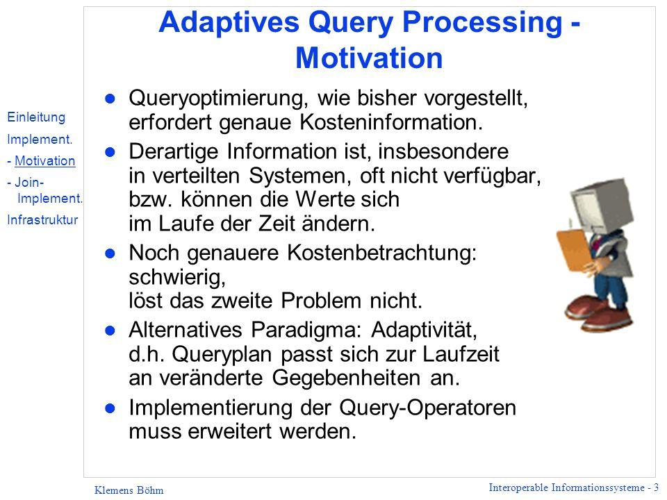 Interoperable Informationssysteme - 4 Klemens Böhm First-Few Queries, Top-n Queries l Top-n Query – man ist nur an den ersten n Tupeln interessiert.